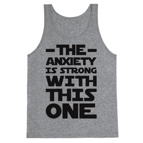 The Anxiety Is Strong With This One Tank Top