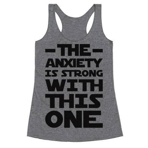 The Anxiety Is Strong With This One Racerback Tank Top