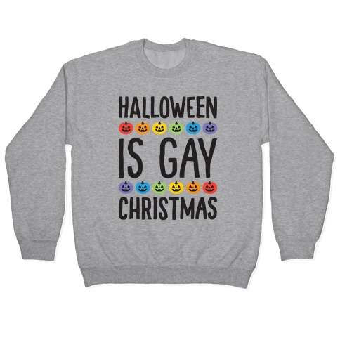 Halloween Is Gay Christmas Pullover