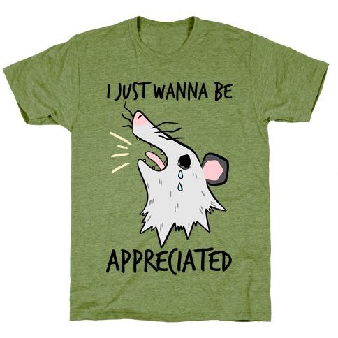 I Just Wanna Be Appreciated T-Shirt