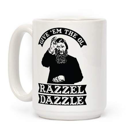 Give 'Em the Ol Razzle Dazzle Rasputin Coffee Mug