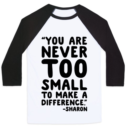 You Are Never Too Small To Make A Difference Sharon Parody Quote Baseball Tee