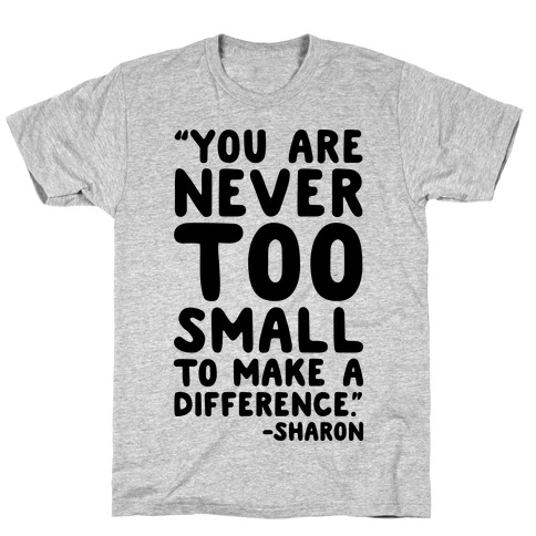 You Are Never Too Small To Make A Difference Sharon Parody Quote T-Shirt