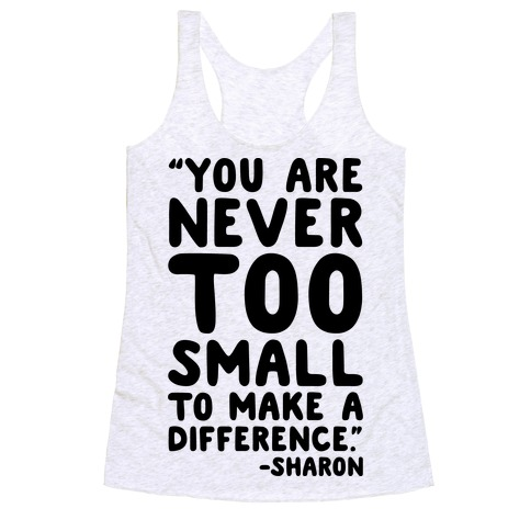 You Are Never Too Small To Make A Difference Sharon Parody Quote Racerback Tank Top