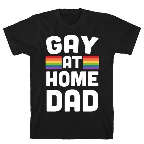 Gay at Home Dad T-Shirt
