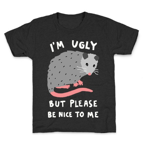 I'm Ugly But Please Be Nice To Me Opossum Kids T-Shirt