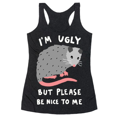 I'm Ugly But Please Be Nice To Me Opossum Racerback Tank Top