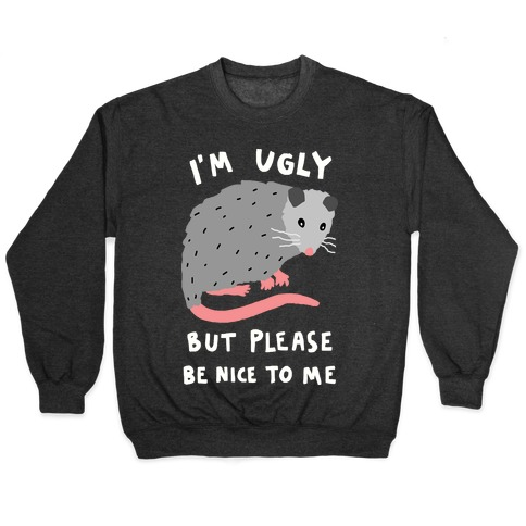 I'm Ugly But Please Be Nice To Me Opossum Pullover