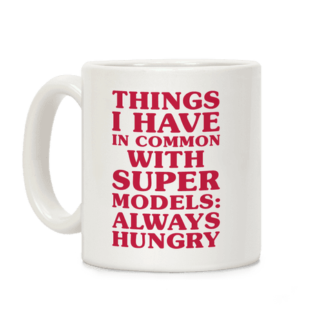 Things I have In Common With Supermodels Coffee Mug