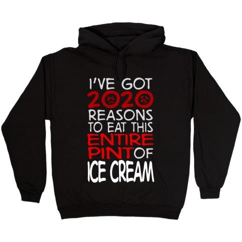2020 Reasons To Eat Ice Cream Hooded Sweatshirt