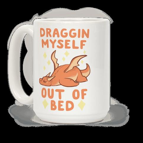 Draggin' Myself Out of Bed Coffee Mug