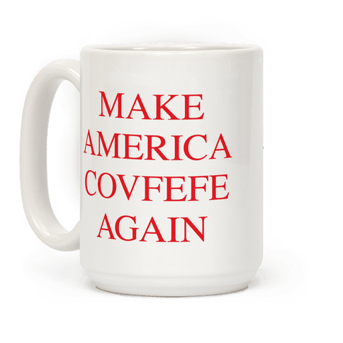 Make America Covfefe Again
