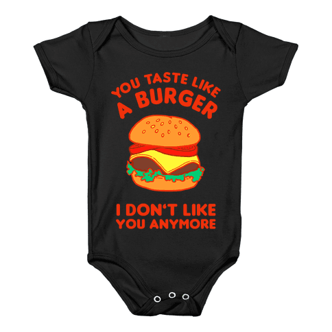 You Taste Like A Burger I Don't Like You Anymore Baby Onesy