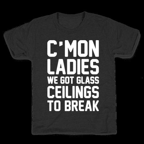 C'mon Ladies We Got Glass Ceilings To Break White Print Kids T-Shirt
