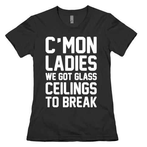 C'mon Ladies We Got Glass Ceilings To Break White Print Womens T-Shirt
