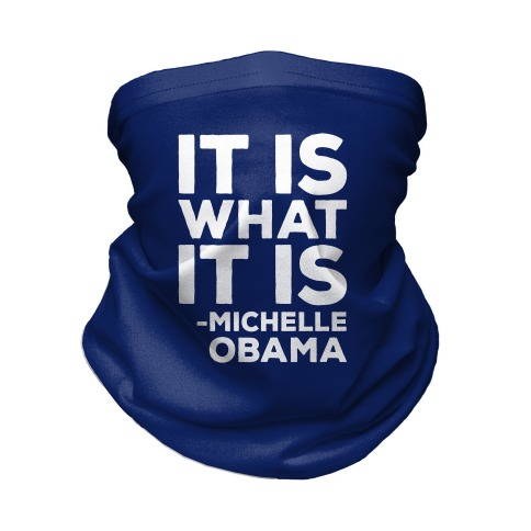 It Is What It Is Michelle Obama Neck Gaiter
