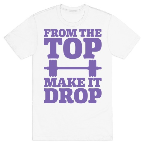From The Top Make It Drop Squat Parody T-Shirt