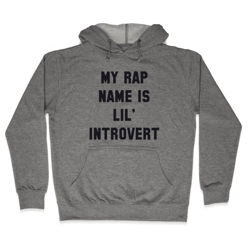 My Rap Name is Lil' Introvert Hooded Sweatshirt