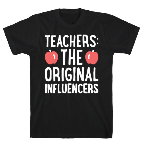 Teachers: The Original Influencers T-Shirt