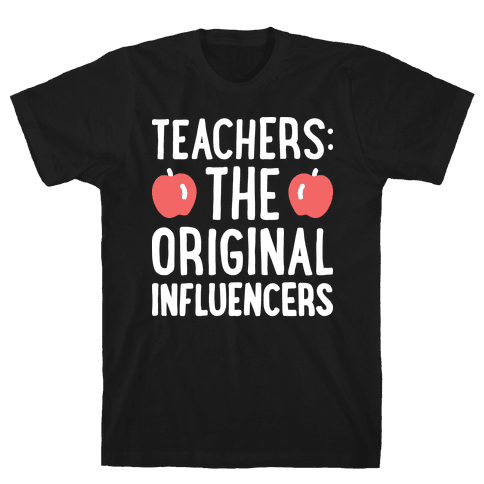 Teachers: The Original Influencers Mens T-Shirt