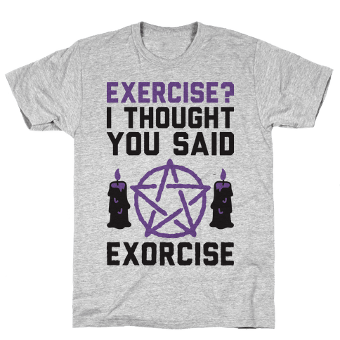 Exercise? I Though You Said Exorcise Mens T-Shirt