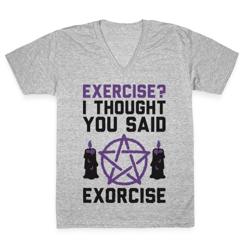 Exercise? I Though You Said Exorcise V-Neck Tee Shirt