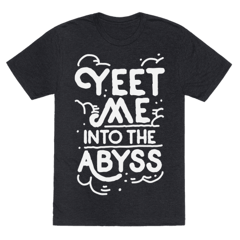 Yeet Me into the Abyss Mens/Unisex T-Shirt
