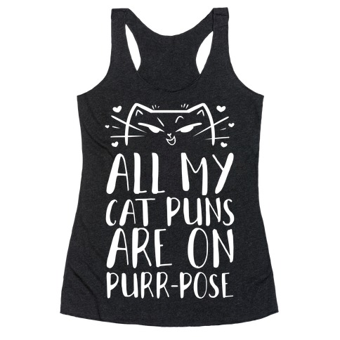 All My Cat Puns Are On Purr-pose Racerback Tank Top
