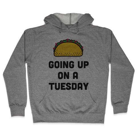 Going Up On A Tuesday Hooded Sweatshirt