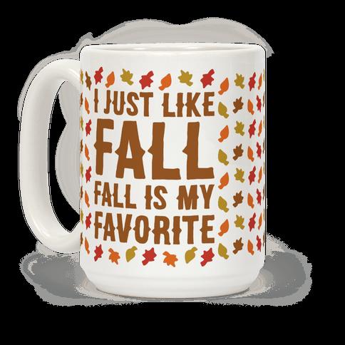 I Just Like Fall Fall Is My Favorite Parody  Coffee Mug