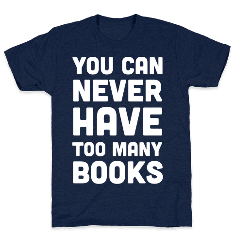 You Can Never Have Too Many Books Mens T-Shirt