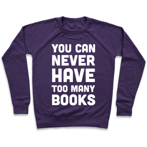 You Can Never Have Too Many Books Pullover