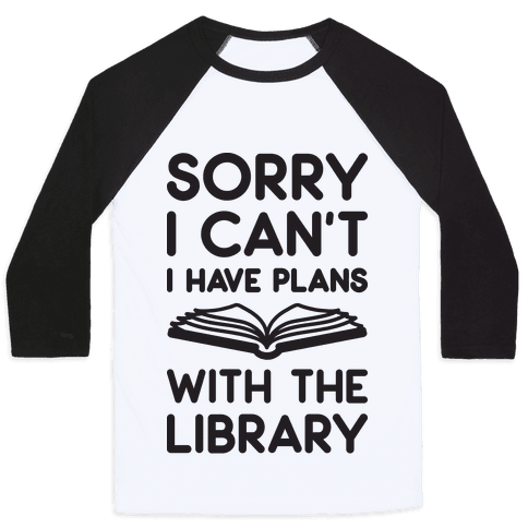 Sorry I Can't I Have Plans With The Library Baseball Tee