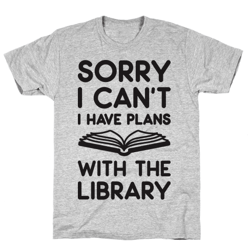 Sorry I Can't I Have Plans With The Library Mens T-Shirt