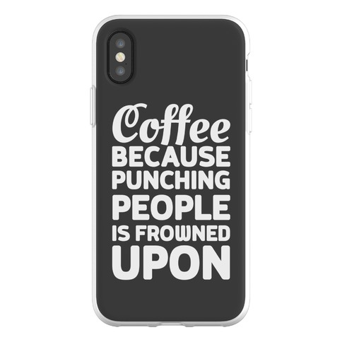 Coffee: Because Punching People Is Frowned Upon Phone Flexi-Case