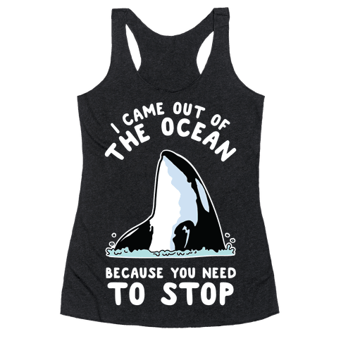 I Came Out of the Ocean Killer Whale Racerback Tank Top