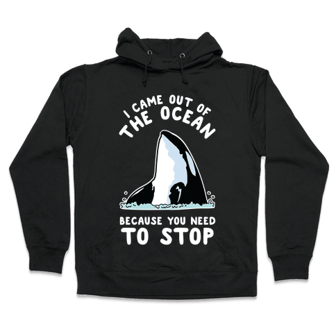 I Came Out of the Ocean Killer Whale Hooded Sweatshirt