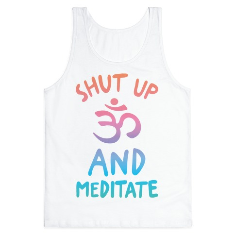 Shut Up And Meditate Tank Top