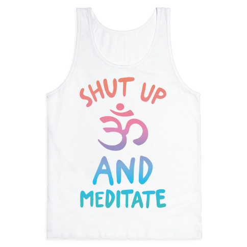 Shut Up And Meditate Tank Top