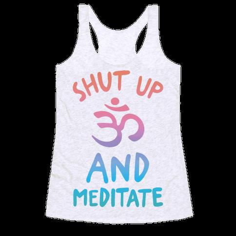 Shut Up And Meditate Racerback Tank Top