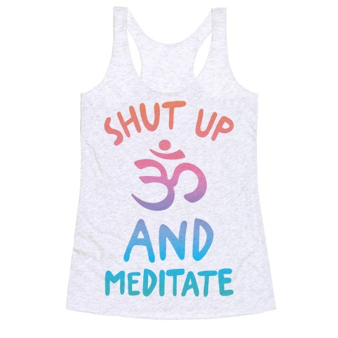 Shut Up And Meditate Racerback Tank Top
