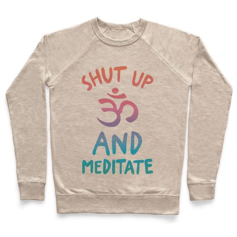 Shut Up And Meditate Pullover