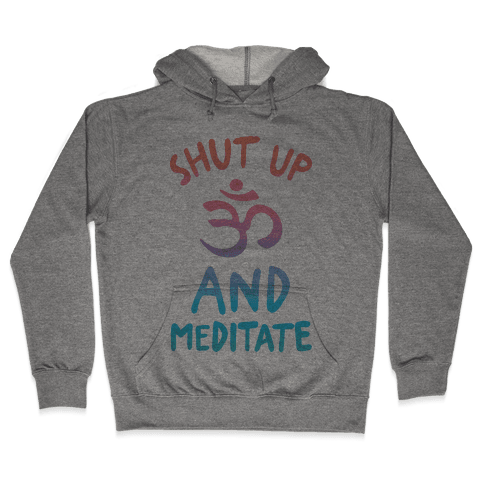Shut Up And Meditate Hooded Sweatshirt