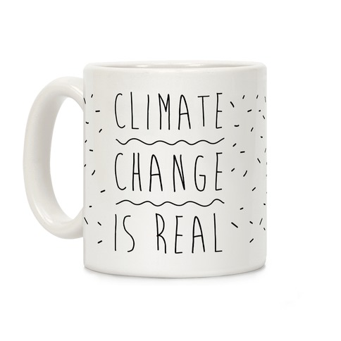 Climate Change Is Real Coffee Mug