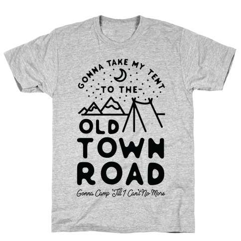 Gonna Take My Tent to The Old Town Road Gonna Camp till I cant no more T-Shirt