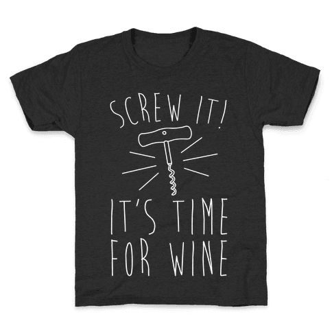 Screw It It's Time For Wine White Print Kids T-Shirt