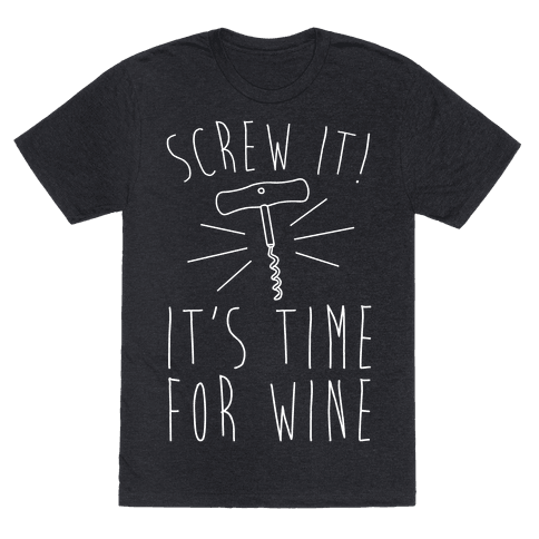 Screw It It's Time For Wine White Print