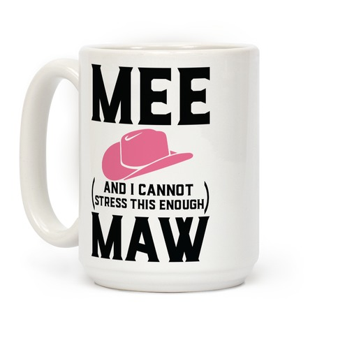 Mee and I Cannot Stress This Enough Maw Coffee Mug