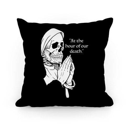 At The Hour of Our Death Pillow