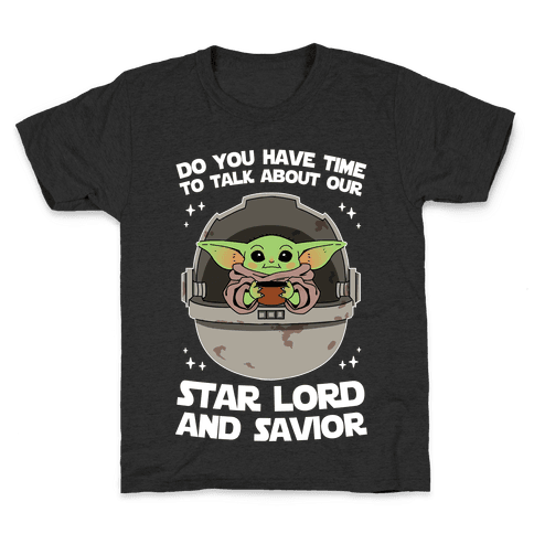 Do You Have Time To Talk About Our Star Lord And Savior Kids T-Shirt